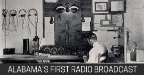 Alabama's first radio broadcast was made to Thomas Edison from Auburn University