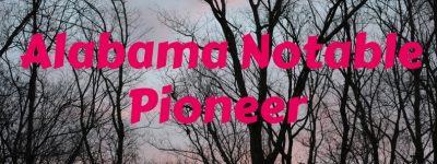 Alabama Pioneers Patrons - Honor your ancestor as an Alabama Notable Pioneer with his/her personal biography