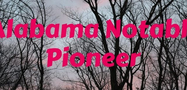 Alabama Pioneers Patrons – Honor your ancestor as an Alabama Notable Pioneer with his/her personal biography for the bicentennial!